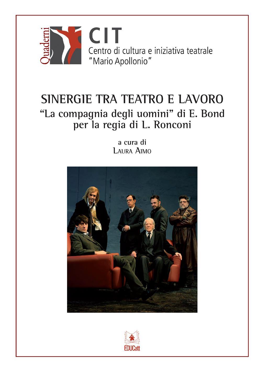 """SINERGIE TRA TEATRO E LAVORO """"LA COMPAGNIA DEGLI UOMINI"""" DI E. BOND PER LA REGIA DI L.RONCONI"""