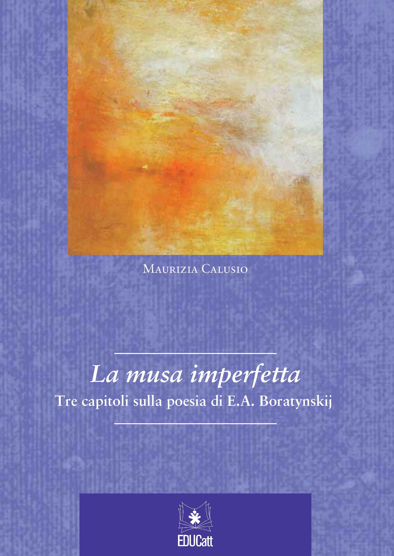 LA MUSA IMPERFETTA. TRE CAPITOLI SULLA POESIA DI E.A. BORATYNSKIJ
