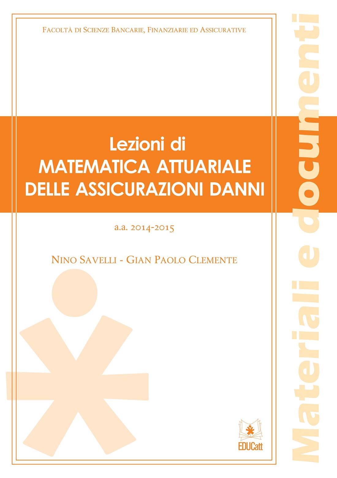 LEZIONI DI MATEMATICA ATTUARIALE DELLE ASSICURAZIONI DANNI 2014-2015