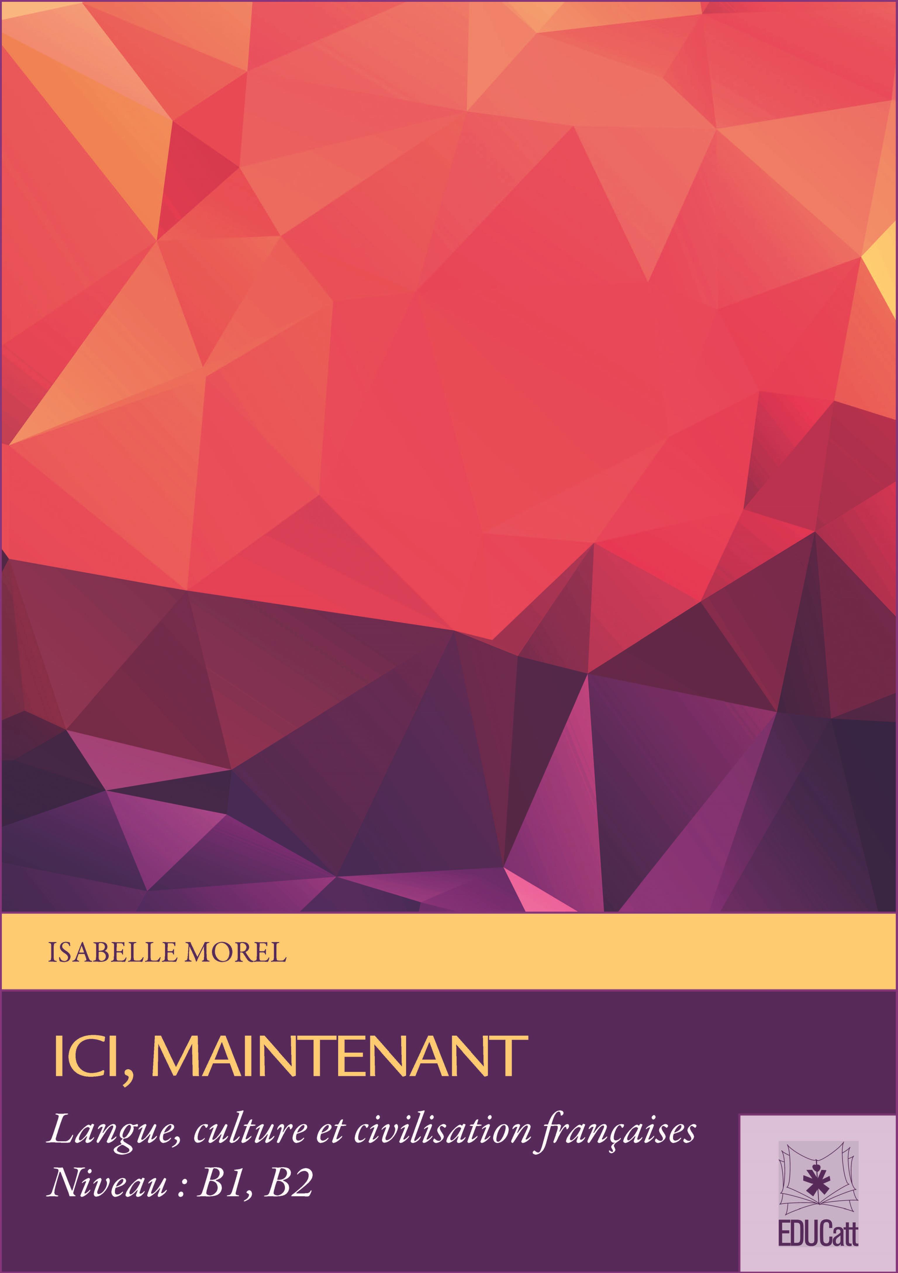 ICI, MAINTENANT. LANGUE, CULTURE ET CIVILISATION FRANCAISES. NIVEAU: B1, B2