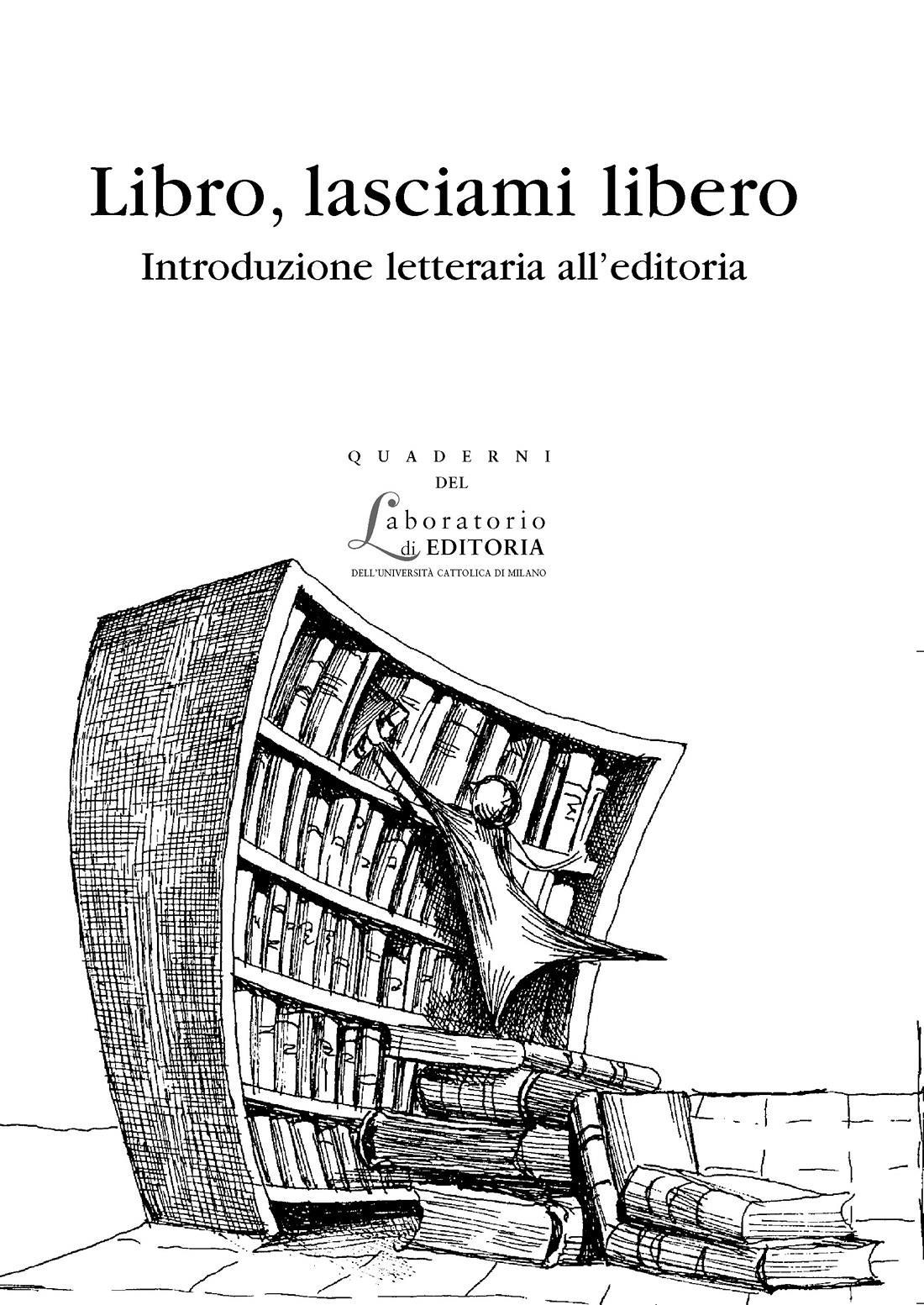 LIBRO, LASCIAMI LIBERO. INTRODUZIONE LETTERARIA ALL'EDITORIA. QUADERNI QUALE 2