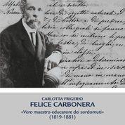 FELICE CARBONERA. VERO MAESTRO-EDUCATORE DEI SORDOMUTI (1819-1881)