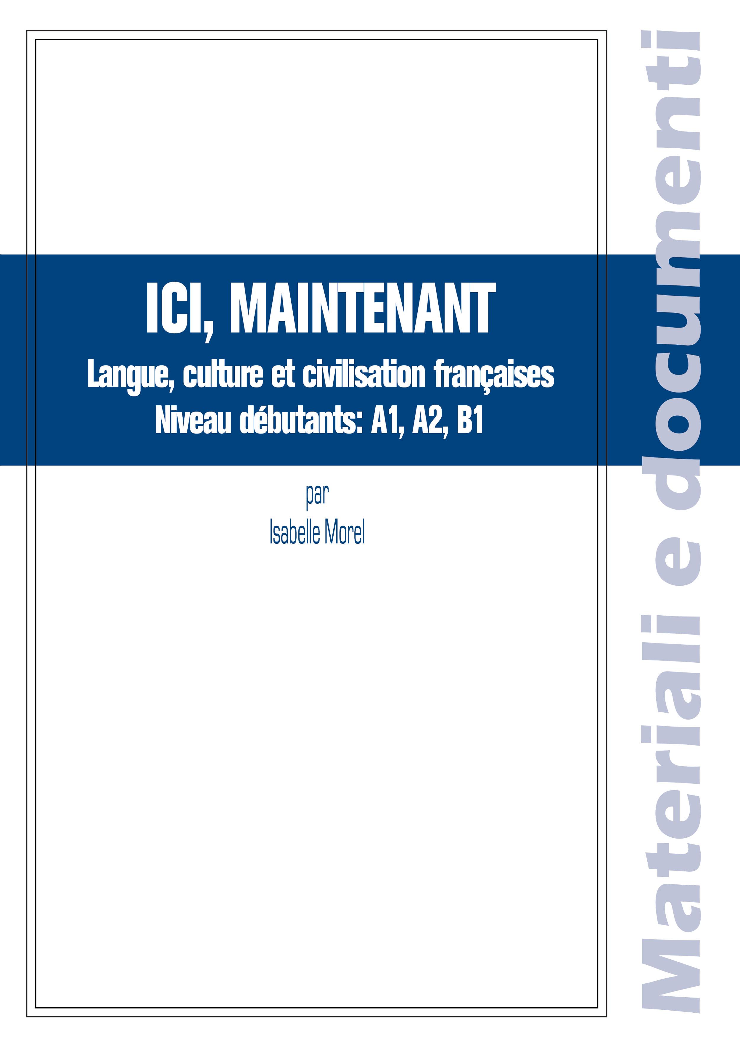 (Con Cd) Ici, Maintenant. Langue, Culture Et Civilisation Francaises. Niveau Debutants: A1, A2, B1
