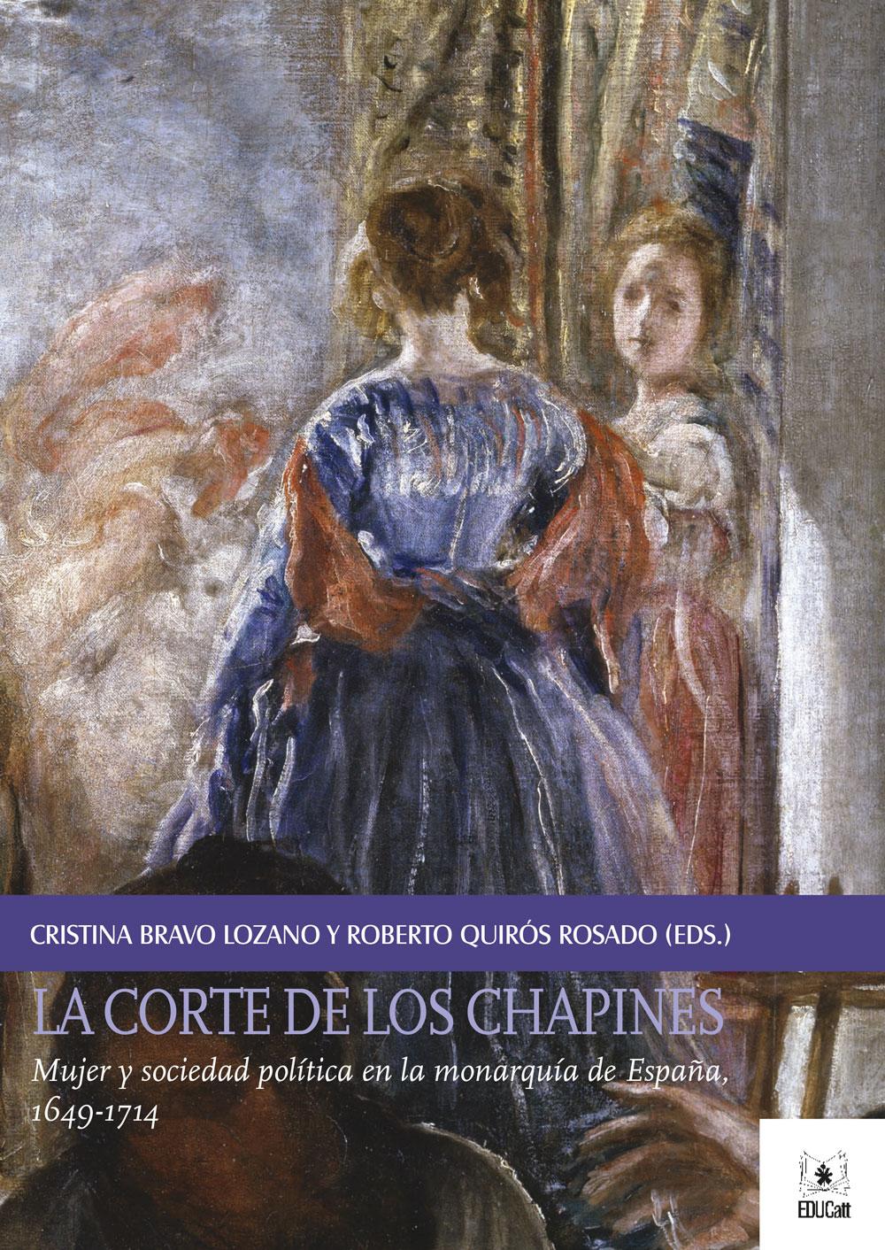 LA CORTE DE LOS CHAPINES. MUJER Y SOCIEDAD POLITICA EN LA MONARQUIA DE ESPANA, 1649-1714