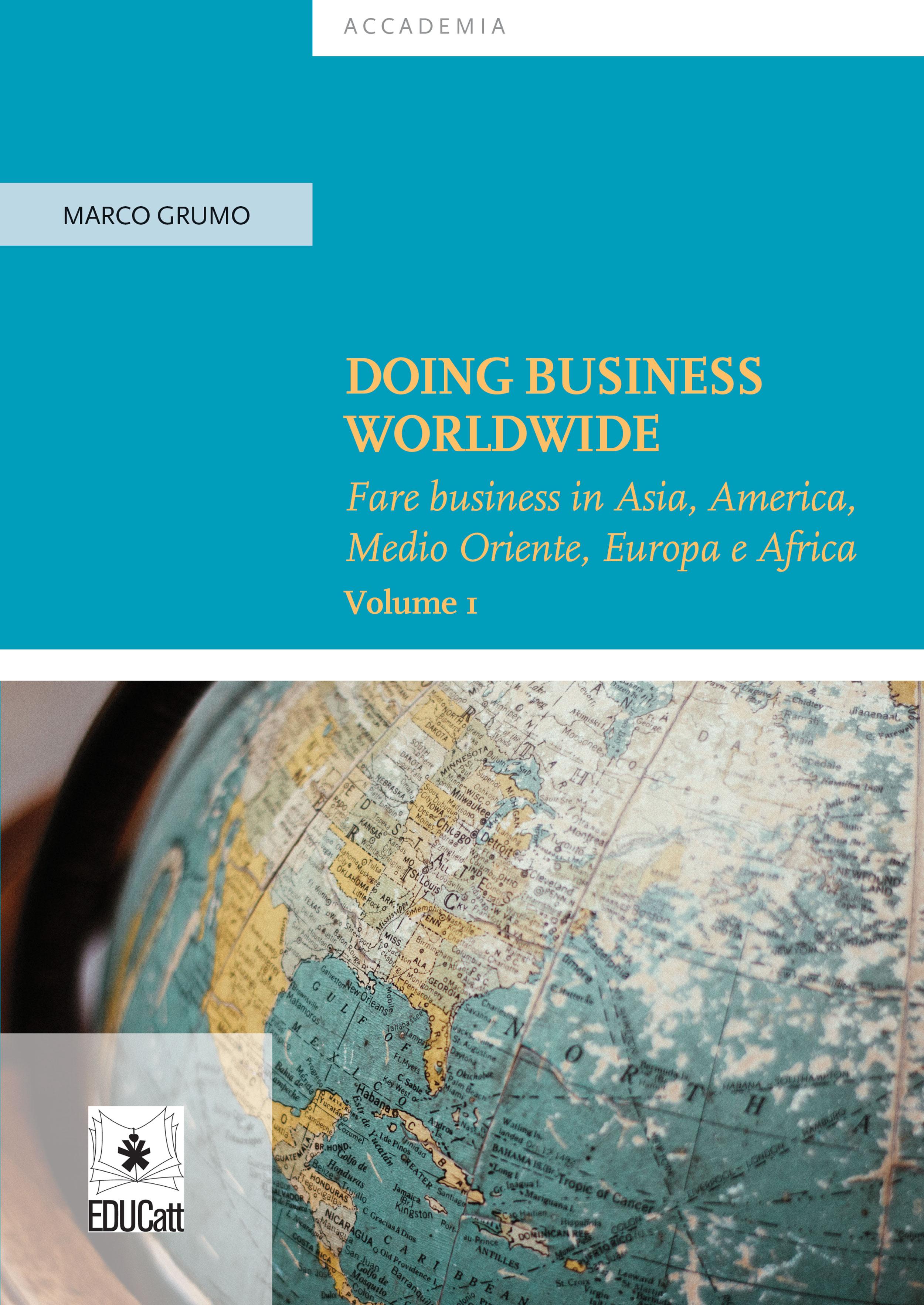 DOING BUSINESS WORLDWIDE VOL. 1 - FARE BUSINESS IN ASIA, AMERICA, MEDIO ORIENTE, EUROPA E AFRICA