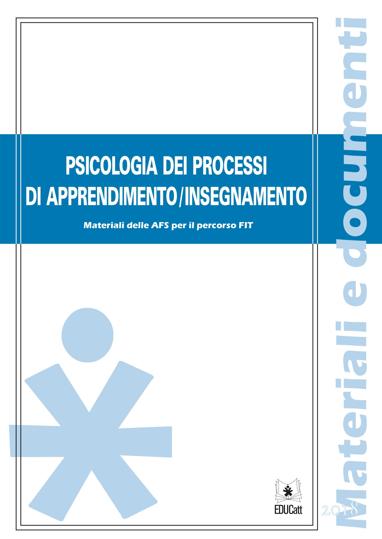 PSICOLOGIA DEI PROCESSI DI APPRENDIMENTO/INSEGNAMENTO. MATERIALI DELLE AFS PER IL PERCORSO FIT