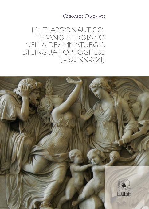 I MITI ARGONAUTICO, TEBANO E TROIANO NELLA DRAMMATURGIA DI LINGUA PORTOGHESE (SECC. XX-XXI)