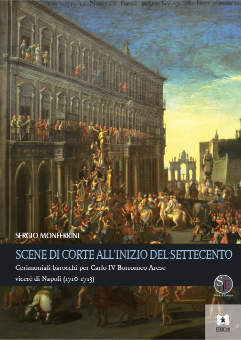 SCENE DI CORTE ALL'INIZIO DEL SETTECENTO. CERIMONIALI BAROCCHI PER CARLO IV BORROMEO ARESE