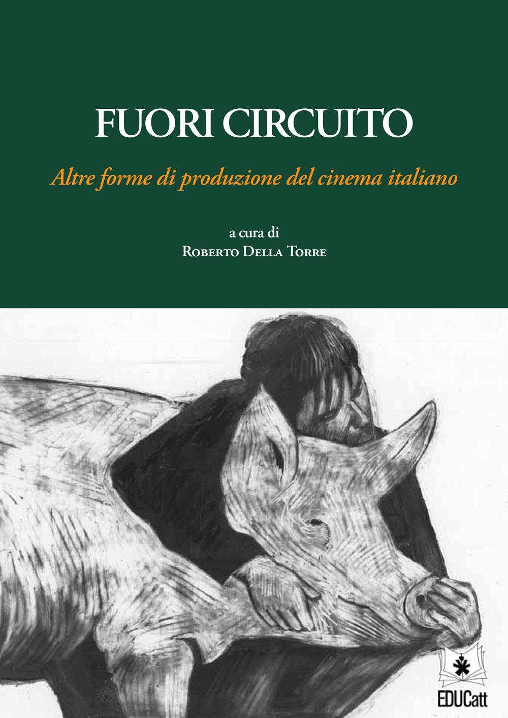 FUORI CIRCUITO. ALTRE FORME DI PRODUZIONE DEL CINEMA ITALIANO