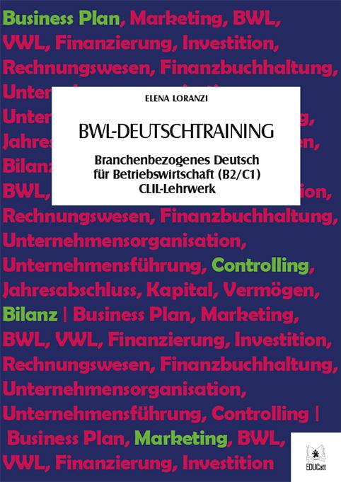 BWL-Deutschtraining. Branchenbezogenes Deutsch fu?r Betriebswirtschaft (B2/C1) CLIL-Lehrwerk